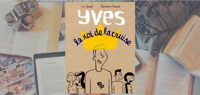 """Couverture de la BD """"Yves le roi de la cruise"""" de Luc Bossé & Alexandre Simard, chez Pow Pow."""
