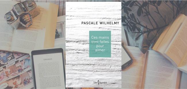 """Couverture du roman """"Ces mains sont faites pour aimer"""" de Pascale Wilhelmy, chez Libre Expression."""