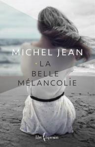 La couverture du livre La belle mélancolie de Michel Jean.