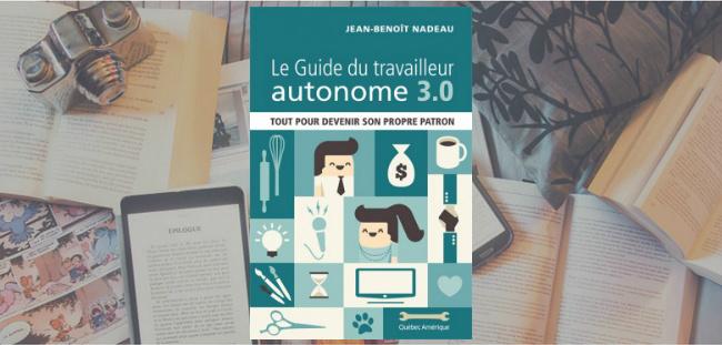 """Couverture du livre """" Le Guide du travailleur autonome 3.0"""" de Jean-Benoît Nadeau."""