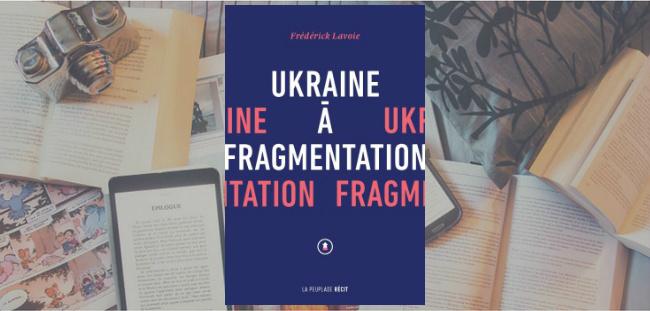 """Couverture du livre """"Ukraine à fragmentation"""" de Frédérick Lavoie."""