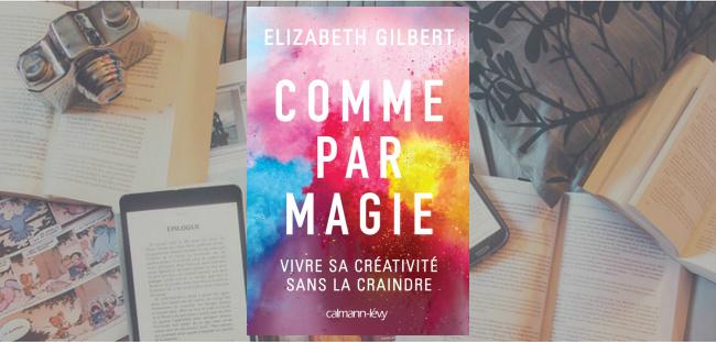 """Couverture du livre """"Comme par magie"""" de Elizabeth Gilbert."""