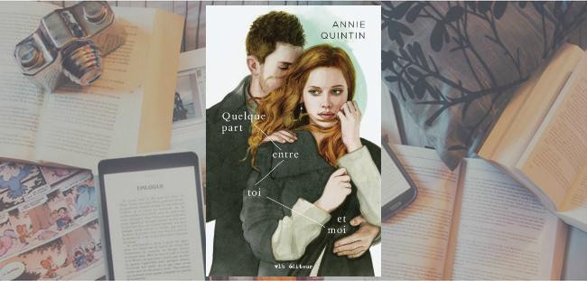 """Couverture du roman """"Quelque part entre toi et moi"""" de l'auteure Annie Quintin."""