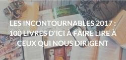 LES INCONTOURNABLES 2017 -100 LIVRES D'ICI À FAIRE LIRE À CEUX QUI NOUS DIRIGENT