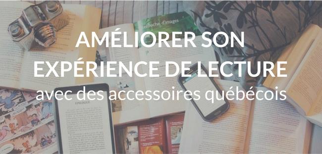 Améliorer son expérience de lecture avec des accessoires québécois.