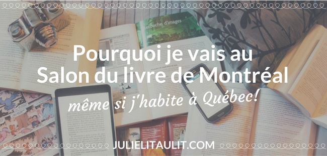 pourquoi je vais au salon du livre de montr al m me si j habite qu bec julie lit au lit. Black Bedroom Furniture Sets. Home Design Ideas