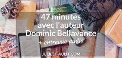 Entrevue de 47 minutes avec l'auteur Dominic Bellavance.