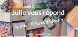 Julie vous répond : Spécial #LivreStValentin. Je réponds à plus de 20 questions.