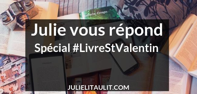 Julie vous répond : Spécial #LivreStValentin