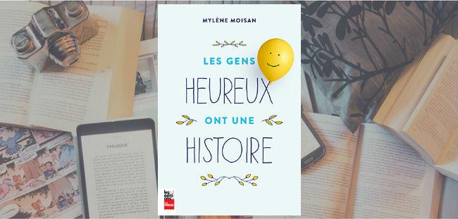 """Couverture du livre """"Les gens heureux ont une histoire"""" de Mylène Moisan."""