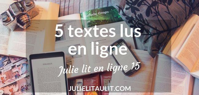 Julie lit en ligne 15 : 5 textes lus en ligne cette semaine.