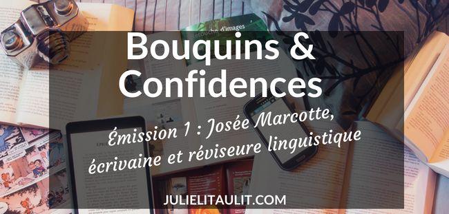 Bouquins & Confidences : Émission 1 avec Josée Marcotte écrivaine et réviseure linguistique.
