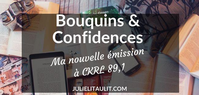 Bouquins & Confidences : Ma nouvelle émission à CKRL 89,1.