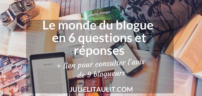 Le monde du blogue en 6 questions et réponses + lien pour consulter l'avis de 9 blogueurs.