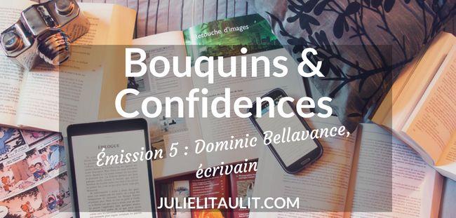 Bouquins & Confidences : Dominic Bellavance, écrivain, le 25 juin 2018.