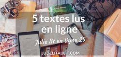 Julie lit en ligne 23 : 5 textes lus en ligne cette semaine.