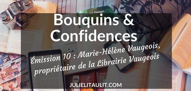 Bouquins & Confidences 10 : Marie-Hélène Vaugeois, propriétaire de la Librairie Vaugeois.