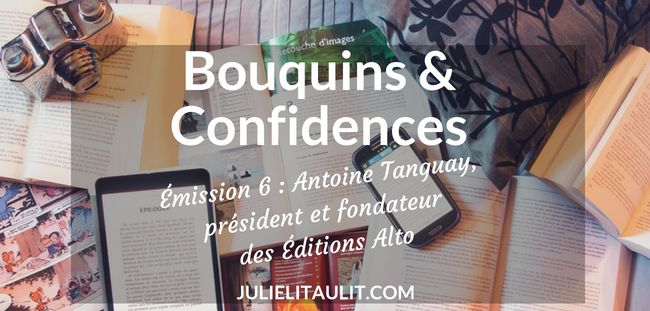 Bouquins & Confidences : Antoine Tanguay, président et fondateur des Éditions Alto.