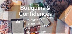 Bouquins & Confidences #7 : Marie-Pierre Laëns, fondatrice de l'Agence Littéraire Laëns.