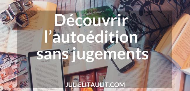 Découvrir l'autoédition sans jugements, un texte de Marie-Michèle Martel.