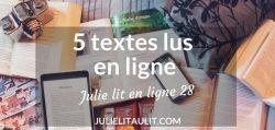 Julie lit en ligne #28 : 5 textes lus en ligne dans les derniers jours.
