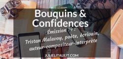 Bouquins & Confidences : Tristan Malavoy, poète, écrivain, auteur-compositeur-interprète et directeur littéraire.