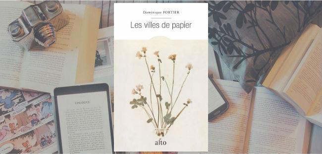 Couverture du livre Les villes de papier de Dominique Fortier, paru aux Éditions Alto.