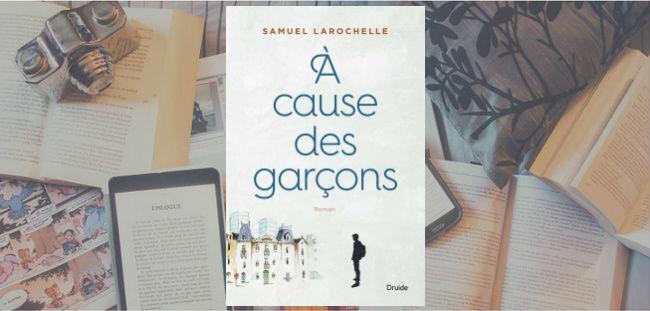 Couverture du roman À cause des garçons de Samuel Larochelle, paru aux Éditions Druide.