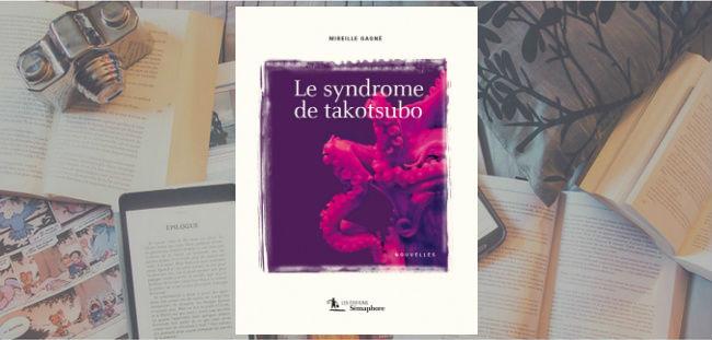Couverture du livre Le syndrome de takotsubo de Mireille Gagné, publié chez Les Éditions Sémaphore.