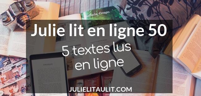 Julie lit en ligne 50 : 5 textes lus en ligne.