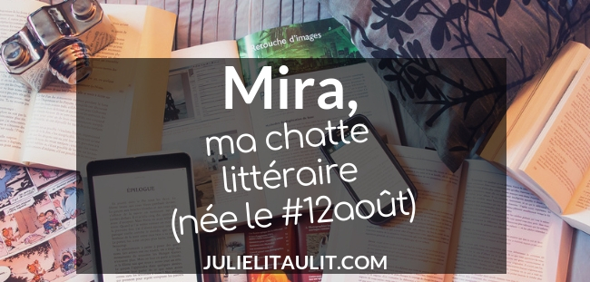 Mira, ma chatte littéraire (née le 12 août).