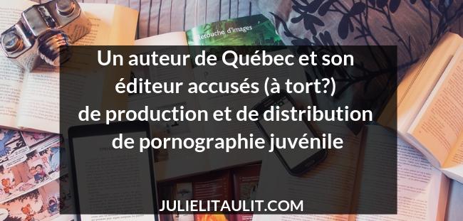 Un auteur de Québec et son éditeur accusés (à tort?) de production et de distribution de pornographie juvénile
