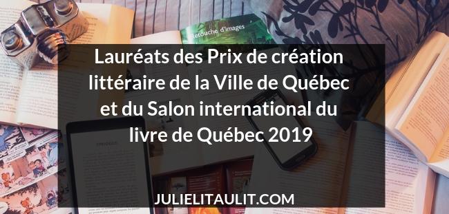 Lauréats des Prix de création littéraire de la Ville de Québec et du Salon international du livre de Québec 2019.