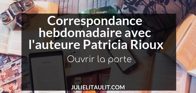 Correspondance hebdomadaire avec l'auteure Patricia Rioux : Ouvrir la porte.