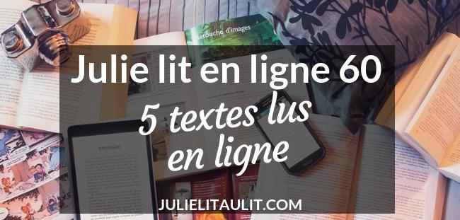 Julie lit en ligne 60 : 5 textes lus en ligne.
